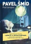 Pod lampou – výstava obrazů Pavla Šmída